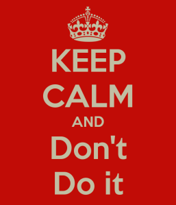 keep-calm-and-don-t-do-it-2