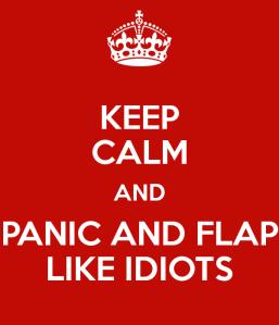keep-calm-and-panic-and-flap-like-idiots